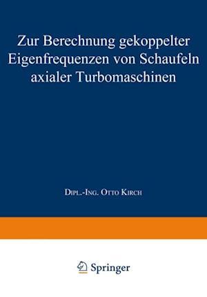 Zur Berechnung gekoppelter Eigenfrequenzen von Schaufeln axialer Turbomaschinen af Otto Kirch