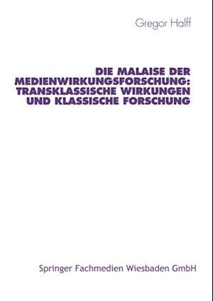 Die Malaise der Medienwirkungsforschung: Transklassische Wirkungen und klassische Forschung af Gregor Halff