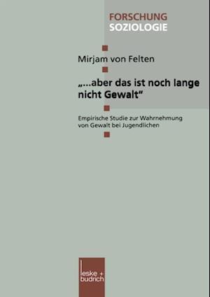 aber das ist noch lange nicht Gewalt' af Mirjam Von Felten