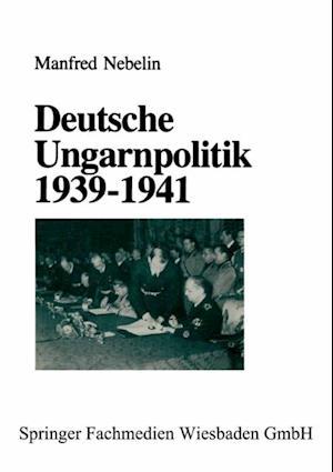 Deutsche Ungarnpolitik 1939-1941 af Manfred Nebelin