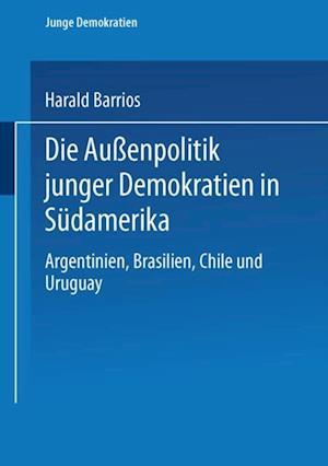 Die Auenpolitik junger Demokratien in Sudamerika af Harald Barrios
