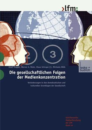 Die gesellschaftlichen Folgen der Medienkonzentration af Josef Trappel, Klaus Schrape, Werner a. Meier