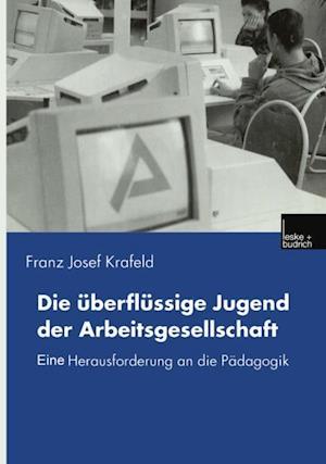 Die uberflussige Jugend der Arbeitsgesellschaft af Franz Josef Krafeld
