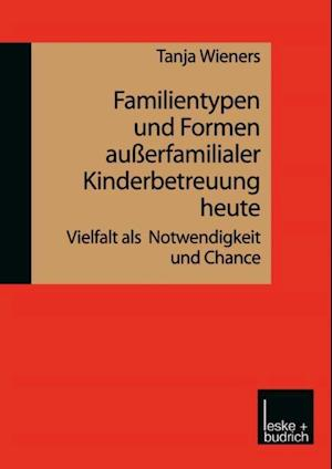 Familientypen und Formen auerfamilialer Kinderbetreuung heute af Tanja Wieners