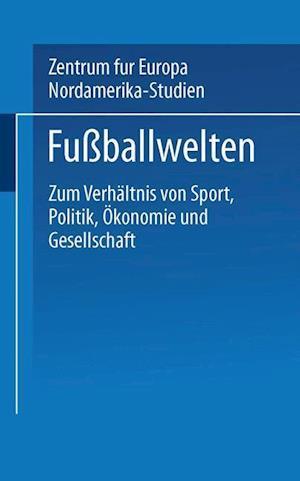Fussballwelten af Undine Ruge, Zentrum Fur Europa- Und Nordamerika-Stud, Peter Losche