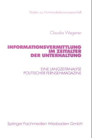 Informationsvermittlung im Zeitalter der Unterhaltung af Claudia Wegener