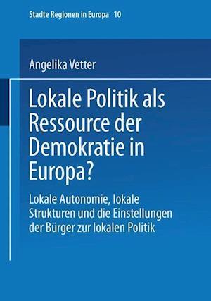 Lokale Politik ALS Ressource Der Demokratie in Europa? af Angelika Vetter