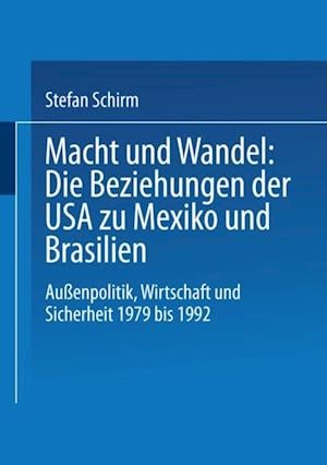 Macht und Wandel: Die Beziehungen der USA zu Mexiko und Brasilien af Stefan A. Schirm