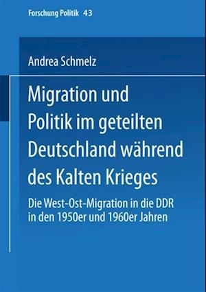 Migration und Politik im geteilten Deutschland wahrend des Kalten Krieges af Andrea Schmelz