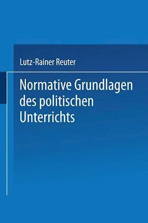 Normative Grundlagen Des Politischen Unterrichts af Lutz-Rainer Reuter