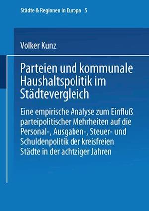 Parteien und kommunale Haushaltspolitik im Stadtevergleich af Volker Kunz