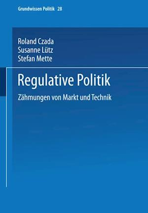 Regulative Politik af Roland Czada, Susanne Lutz, Stefan Mette