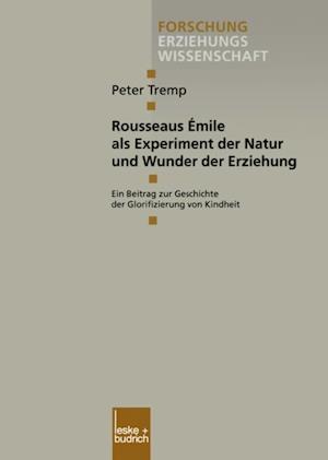 Rousseaus Emile als Experiment der Natur und Wunder der Erziehung af Peter Tremp