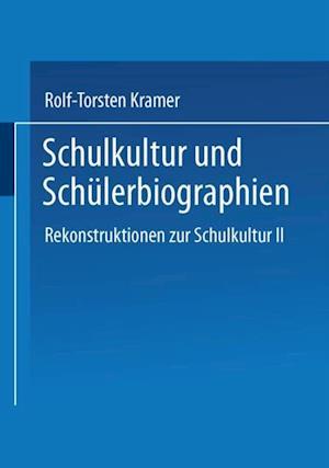 Schulkultur und Schulerbiographien af Rolf-Torsten Kramer
