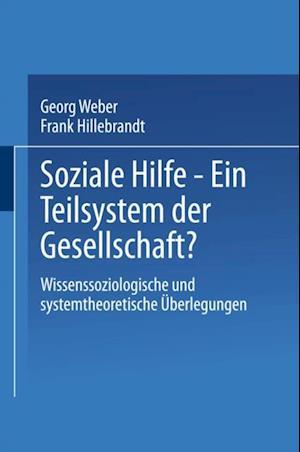 Soziale Hilfe - Ein Teilsystem der Gesellschaft? af Georg Weber, Frank Hillebrandt