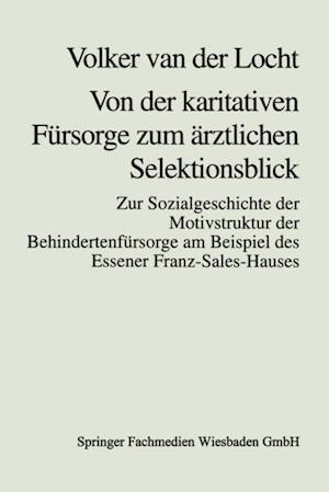 Von der karitativen Fursorge zum arztlichen Selektionsblick af Volker Van Der Locht