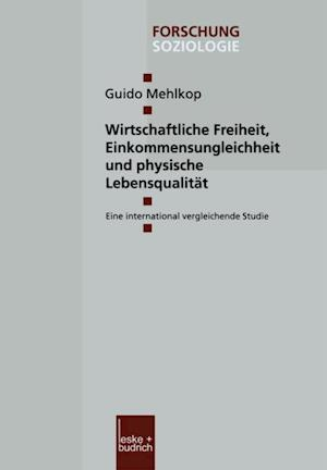 Wirtschaftliche Freiheit, Einkommensungleichheit und physische Lebensqualitat af Guido Mehlkop