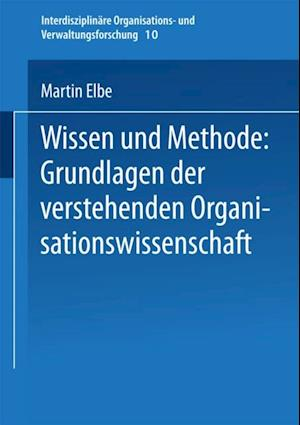Wissen und Methode: Grundlagen der verstehenden Organisationswissenschaft af Martin Elbe