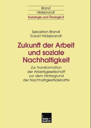 Zukunft der Arbeit und soziale Nachhaltigkeit af Eckart Hildebrandt, Sebastian Brandl