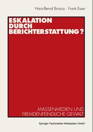 Eskalation durch Berichterstattung? af Frank Esser, Hans-Bernd Brosius