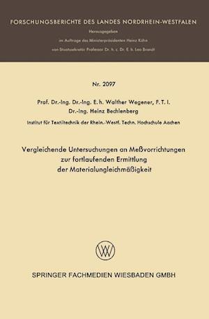 Vergleichende Untersuchungen an Messvorrichtungen Zur Fortlaufenden Ermittlung Der Materialungleichmassigkeit af Walter Wegener, Walter Wegener, Heinz Bechlenberg
