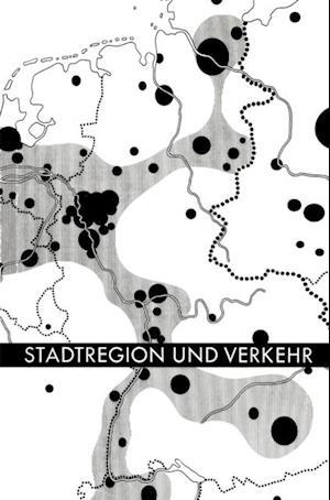 Stadtregion und Verkehr af Deutsche Akademie fur Stadtebau und Landesplanung. Landesgruppe Nordrhein-Westfalen