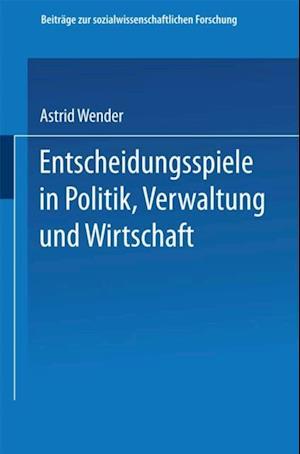 Entscheidungsspiele in Politik, Verwaltung und Wirtschaft af Astrid Wender