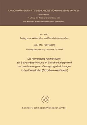Die Anwendung von Methoden zur Standortbestimmung im Entscheidungsproze der Lokalisierung von Versorgungseinrichtungen in den Gemeinden (Nordrhein-Westfalens) af Rolf Hoberg