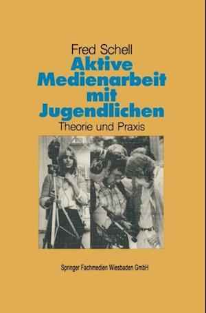 Aktive Medienarbeit mit Jugendlichen af Fred Schell