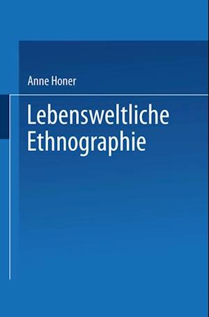 Lebensweltliche Ethnographie af Anne Honer