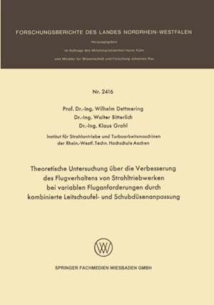 Theoretische Untersuchung uber die Verbesserung des Flugverhaltens von Strahltriebwerken bei variablen Fluganforderungen durch kombinierte Leitschaufel- und Schubdusenanpassung af Walter Bitterlich, Klaus Grahl, Wilhelm Dettmering