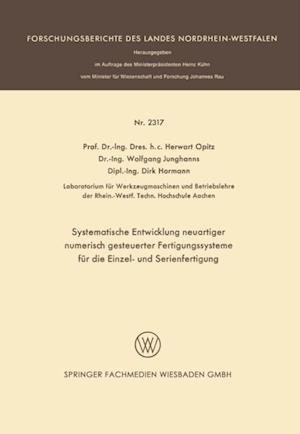Systematische Entwicklung neuartiger numerisch gesteuerter Fertigungssysteme fur die Einzel- und Serienfertigung af Herwart Opitz, Dirk Hormann, Wolfgang Junghanns