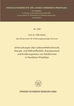 Untersuchungen uber Lebensmittelverbrauch, Energie- und Nahrstoffzufuhr, Energieumsatz und Ernahrungsstatus von Schulerinnen in Nordrhein-Westfalen af Willi Wirths