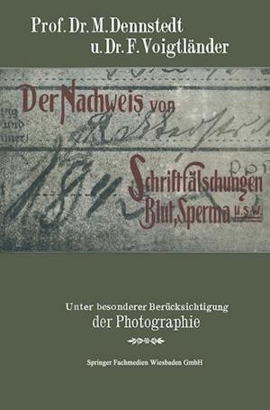 Der Nachweis Von Schriftfalschungen, Blut, Sperma Usw. af F. Voigtlander, M. Dennstedt