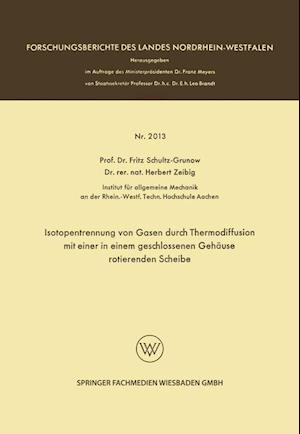 Isotopentrennung Von Gasen Durch Thermodiffusion Mit Einer in Einem Geschlossenen Gehause Rotierenden Scheibe af Fritz Schultz-Grunow