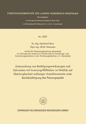 Untersuchung von Betatigungswerkzeugen und Schrauben mit Innenangriffsflachen im Hinblick auf Ubertragbarkeit zulassiger Anziehmomente unter Berucksichtigung des Passungsspiels af Eginhard Barz, Ulrich Niemann