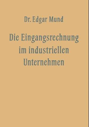 Die Eingangsrechnung im Industriellen Unternehmen af Edgar Mund