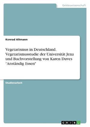 Vegetarismus in Deutschland. Vegetarismusstudie Der Universitat Jena Und Buchvorstellung Von Karen Duves Anstandig Essen af Konrad Altmann