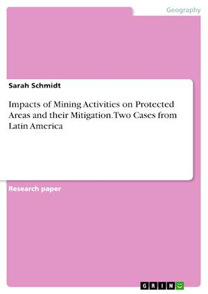 Impacts of Mining Activities on Protected Areas and Their Mitigation. Two Cases from Latin America af Sarah Schmidt