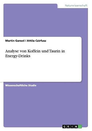 Analyse Von Koffein Und Taurin in Energy-Drinks af Martin Gansel, Attila Czirfusz