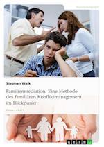 Familienmediation. Eine Methode Des Familiaren Konfliktmanagement Im Blickpunkt af Stephan Walk