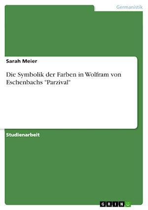 Die Symbolik Der Farben in Wolfram Von Eschenbachs