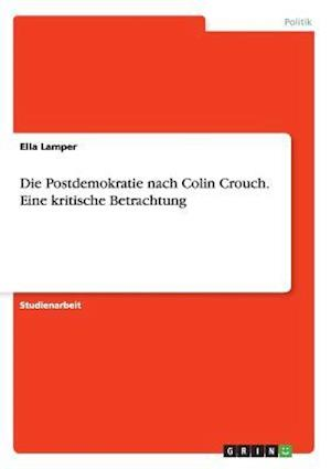 Die Postdemokratie Nach Colin Crouch. Eine Kritische Betrachtung af Ella Lamper