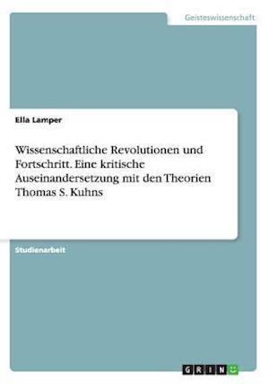 Wissenschaftliche Revolutionen Und Fortschritt. Eine Kritische Auseinandersetzung Mit Den Theorien Thomas S. Kuhns af Ella Lamper