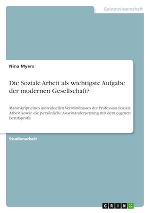 Die Soziale Arbeit ALS Wichtigste Aufgabe Der Modernen Gesellschaft? af Nina Myers