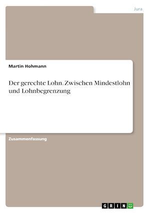 Der Gerechte Lohn. Zwischen Mindestlohn Und Lohnbegrenzung af Martin Hohmann