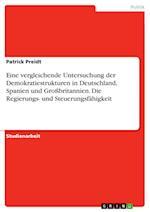 Eine Vergleichende Untersuchung Der Demokratiestrukturen in Deutschland, Spanien Und Grossbritannien. Die Regierungs- Und Steuerungsfahigkeit