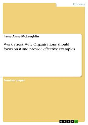 Work Stress. Why Organisations Should Focus on It and Provide Effective Examples af Irene Anne McLaughlin
