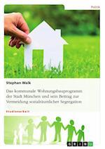 Das Kommunale Wohnungsbauprogramm Der Stadt Munchen Und Sein Beitrag Zur Vermeidung Sozialraumlicher Segregation af Stephan Walk