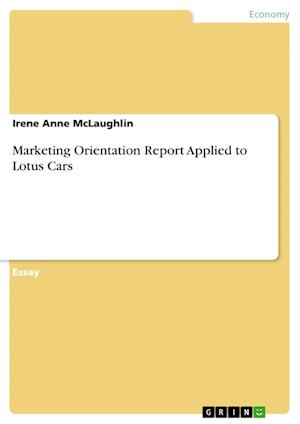Marketing Orientation Report Applied to Lotus Cars af Irene Anne McLaughlin
